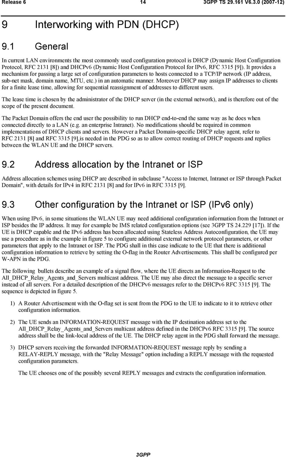 IPv6, RFC 3315 [9]). It provides a mechanism for passing a large set of configuration parameters to hosts connected to a TCP/IP network (IP address, sub-net mask, domain name, MTU, etc.