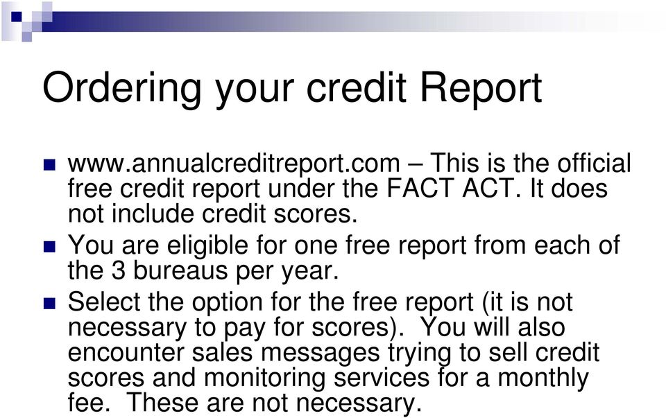 You are eligible for one free report from each of the 3 bureaus per year.
