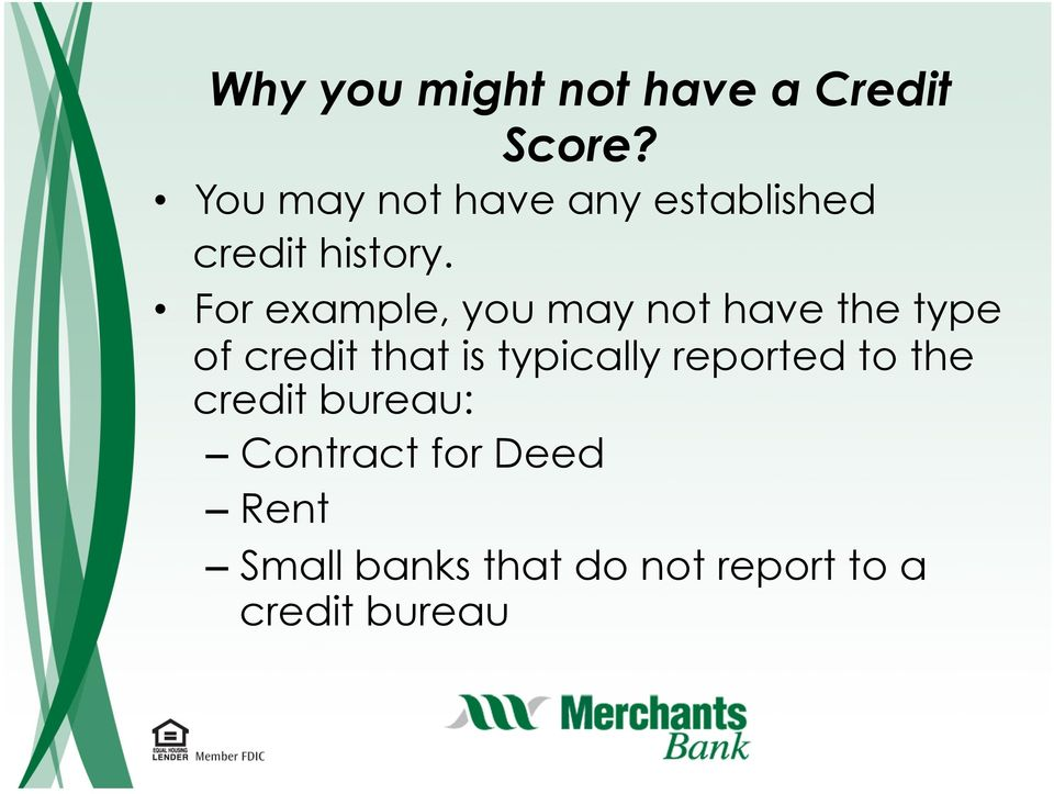 For example, you may not have the type of credit that is