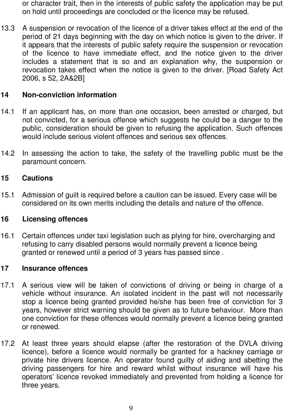 If it appears that the interests of public safety require the suspension or revocation of the licence to have immediate effect, and the notice given to the driver includes a statement that is so and