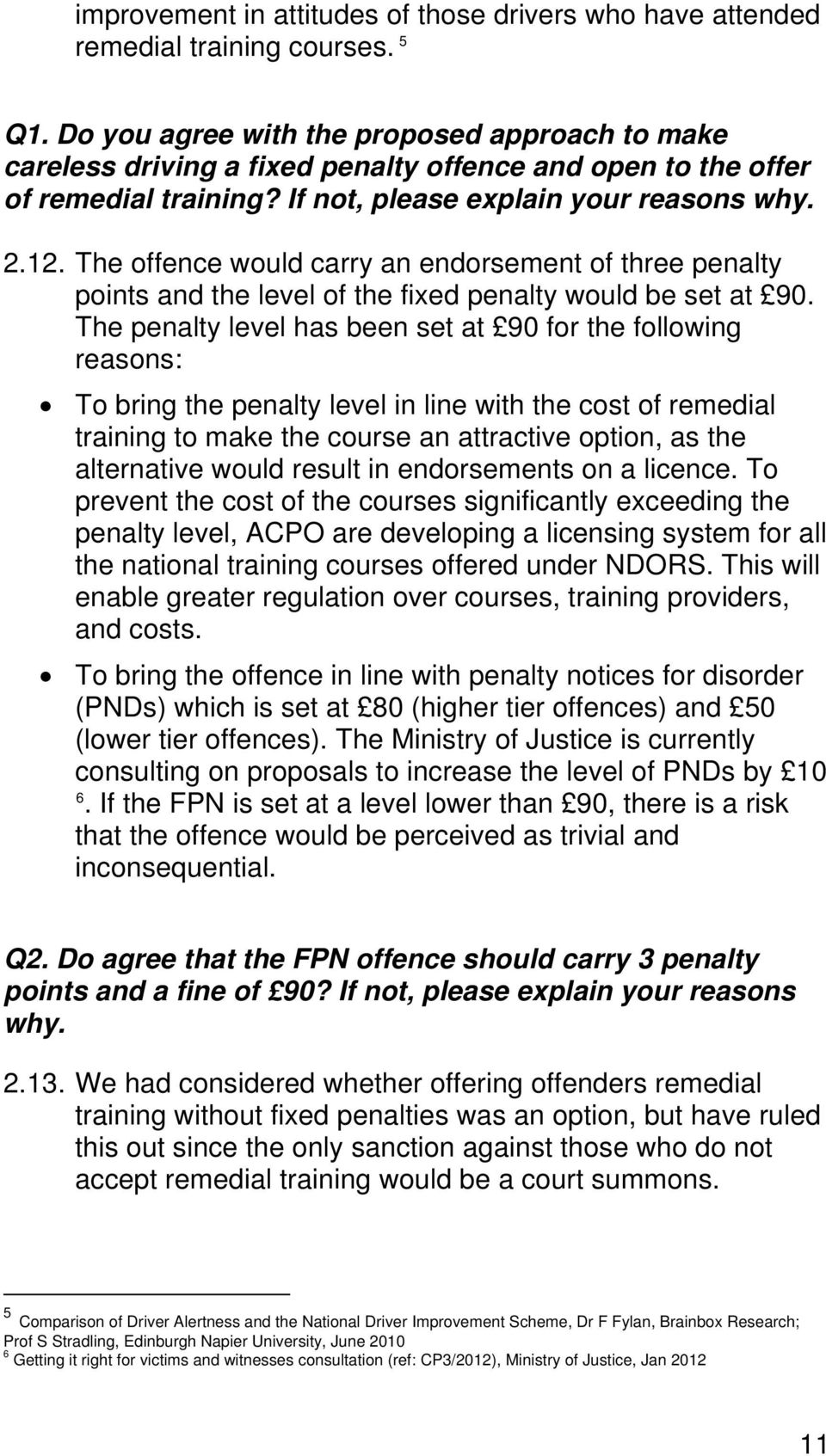 The offence would carry an endorsement of three penalty points and the level of the fixed penalty would be set at 90.