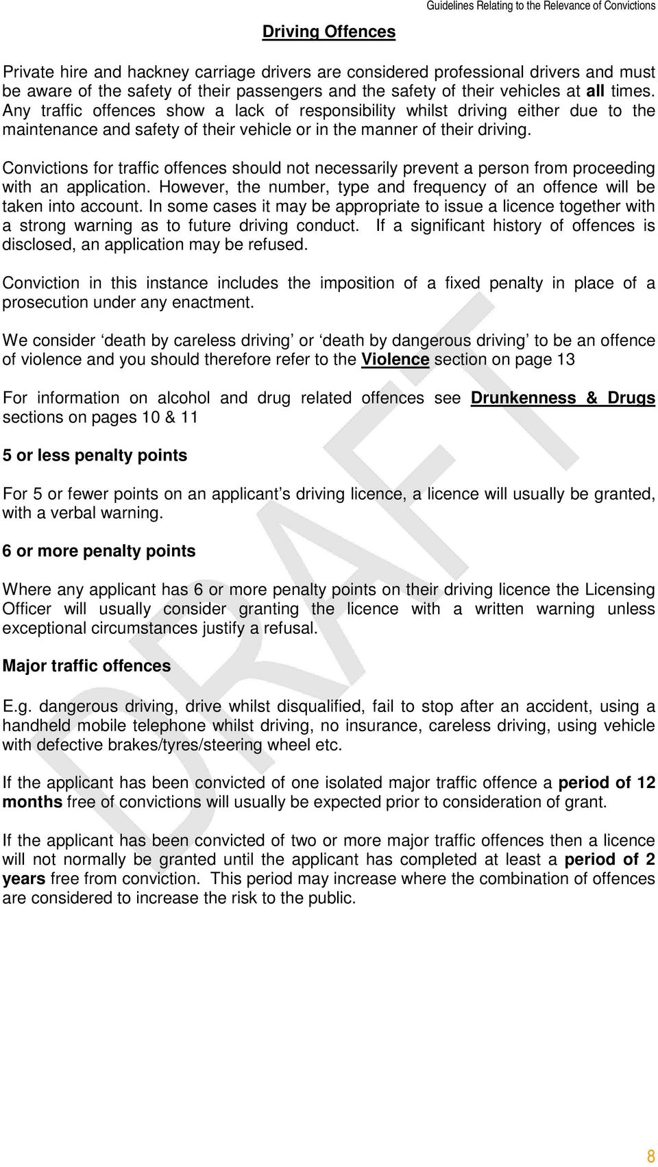 Any traffic offences show a lack of responsibility whilst driving either due to the maintenance and safety of their vehicle or in the manner of their driving.