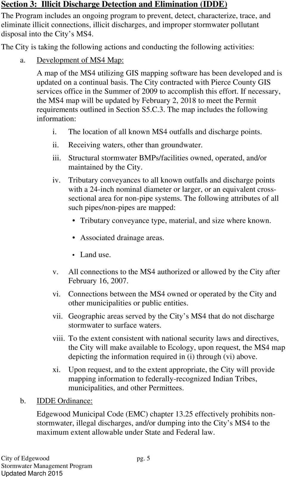Development of MS4 Map: A map of the MS4 utilizing GIS mapping software has been developed and is updated on a continual basis.