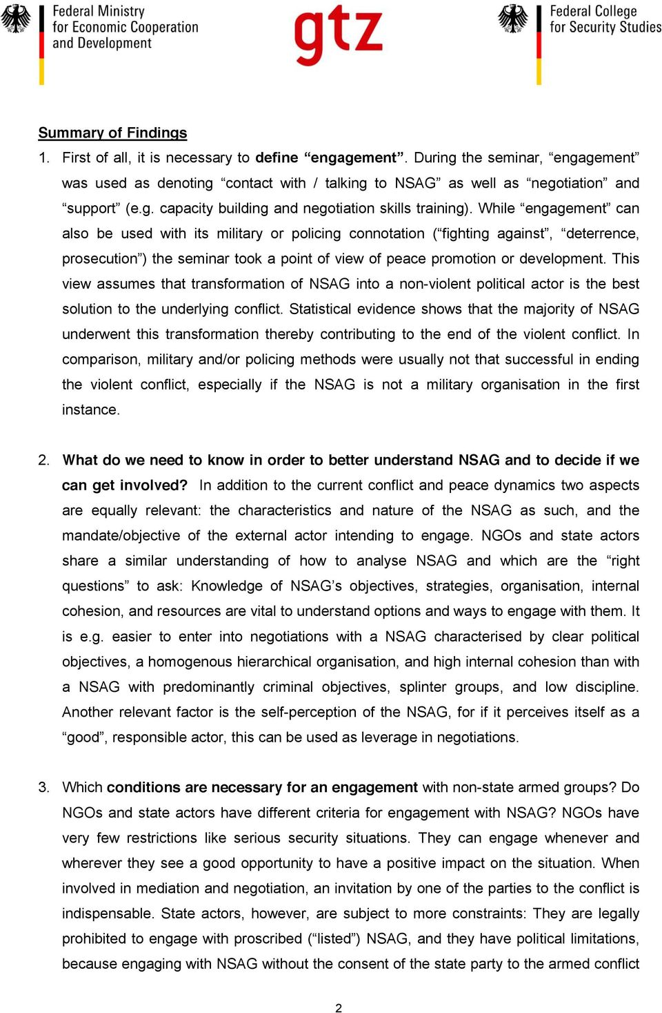Statistical evidence shows that the majority of NSAG underwent this transformation thereby contributing to the end of the violent conflict.