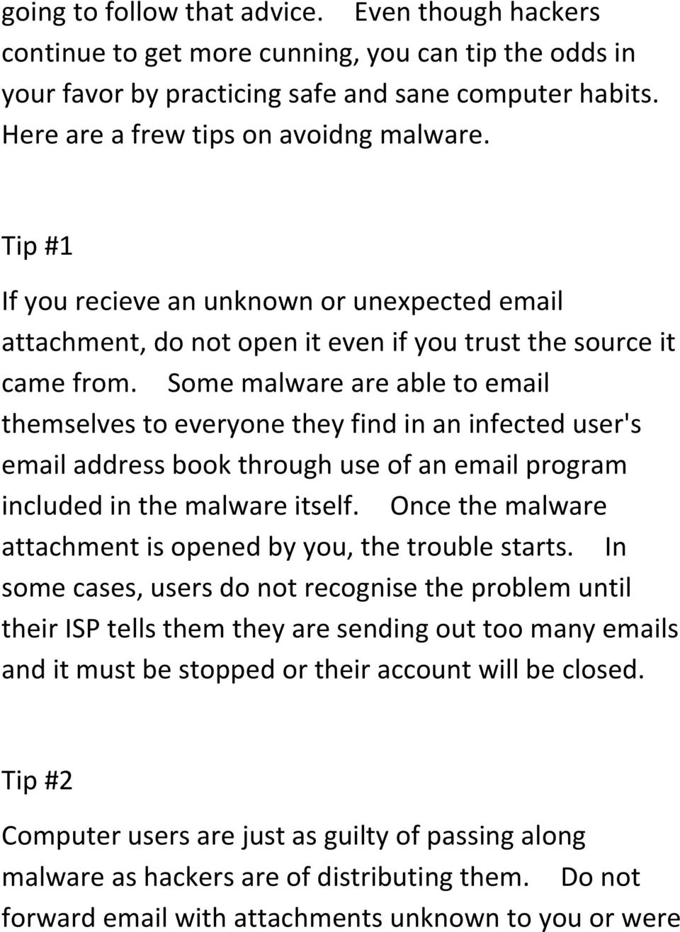 Some malware are able to email themselves to everyone they find in an infected user's email address book through use of an email program included in the malware itself.