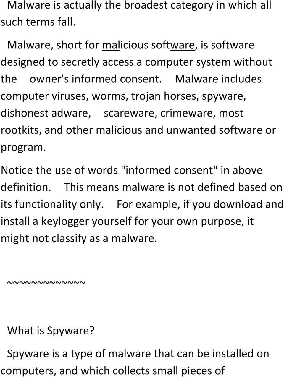 Malware includes computer viruses, worms, trojan horses, spyware, dishonest adware, scareware, crimeware, most rootkits, and other malicious and unwanted software or program.