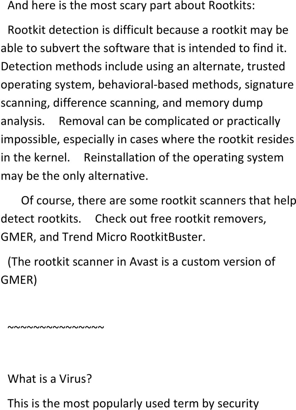 Removal can be complicated or practically impossible, especially in cases where the rootkit resides in the kernel. Reinstallation of the operating system may be the only alternative.
