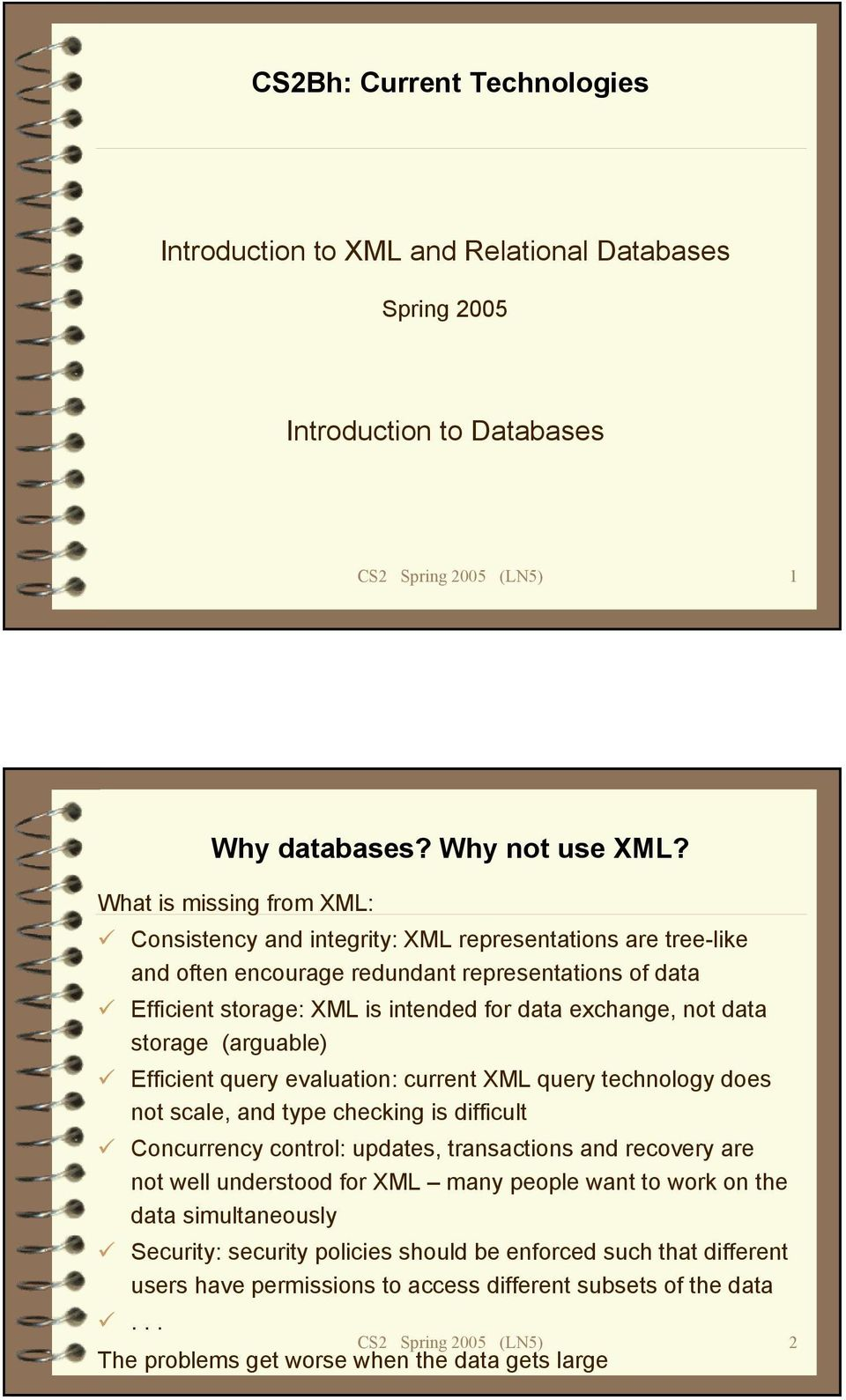 data storage (arguable) Efficient query evaluation: current XML query technology does not scale, and type checking is difficult Concurrency control: updates, transactions and recovery are not well