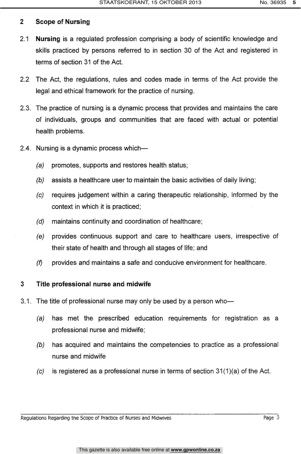 2 The Act, the regulations, rules and codes made in terms of the Act provide the legal and ethical framework for the practice of nursing. 2.3.