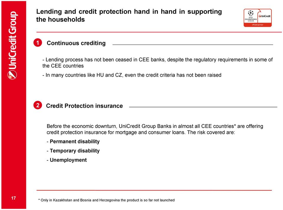 insurance Before the economic downturn, UniCredit Group Banks in almost all CEE countries* are offering credit protection insurance for mortgage and consumer