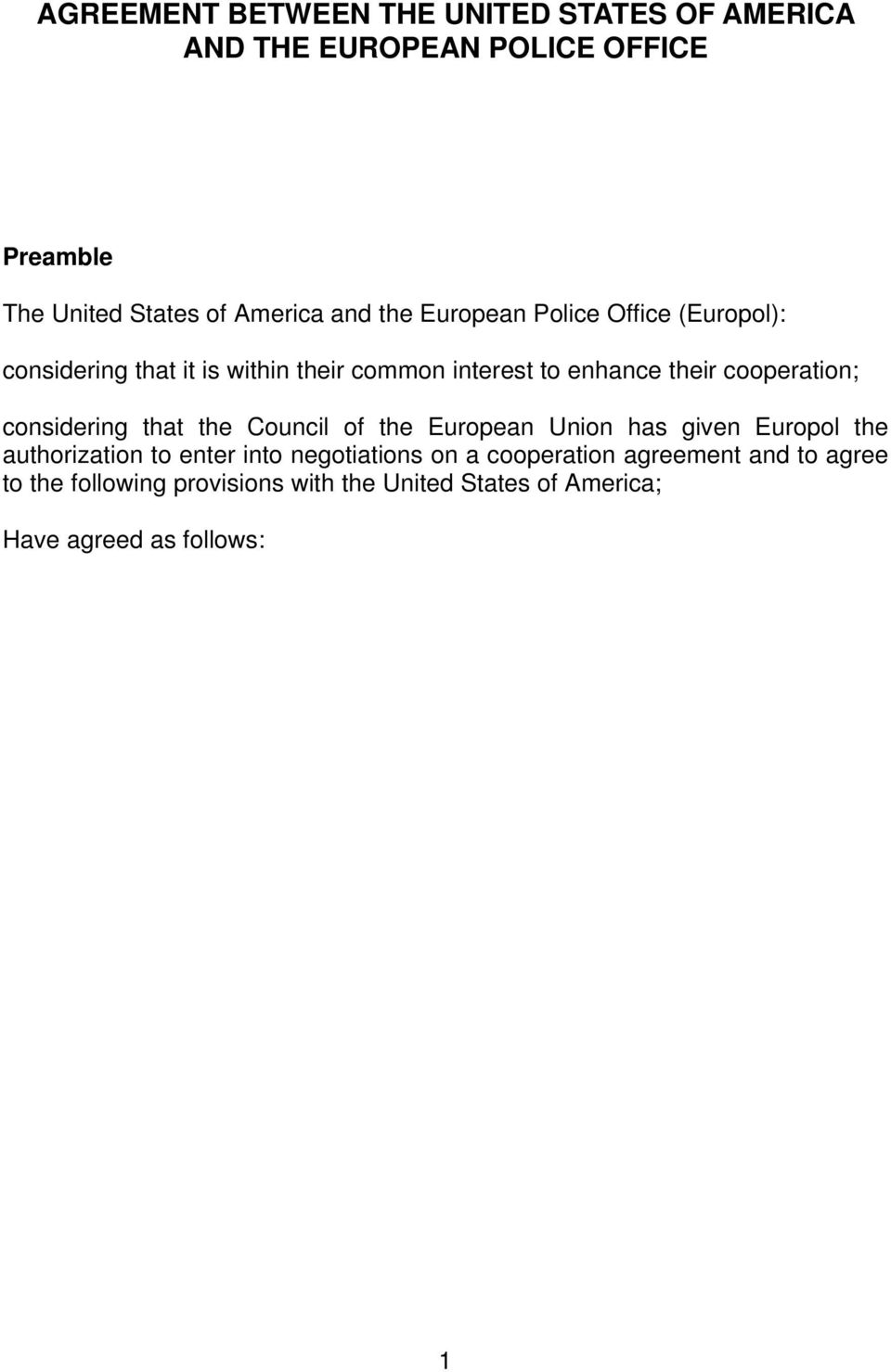 considering that the Council of the European Union has given Europol the authorization to enter into negotiations on a