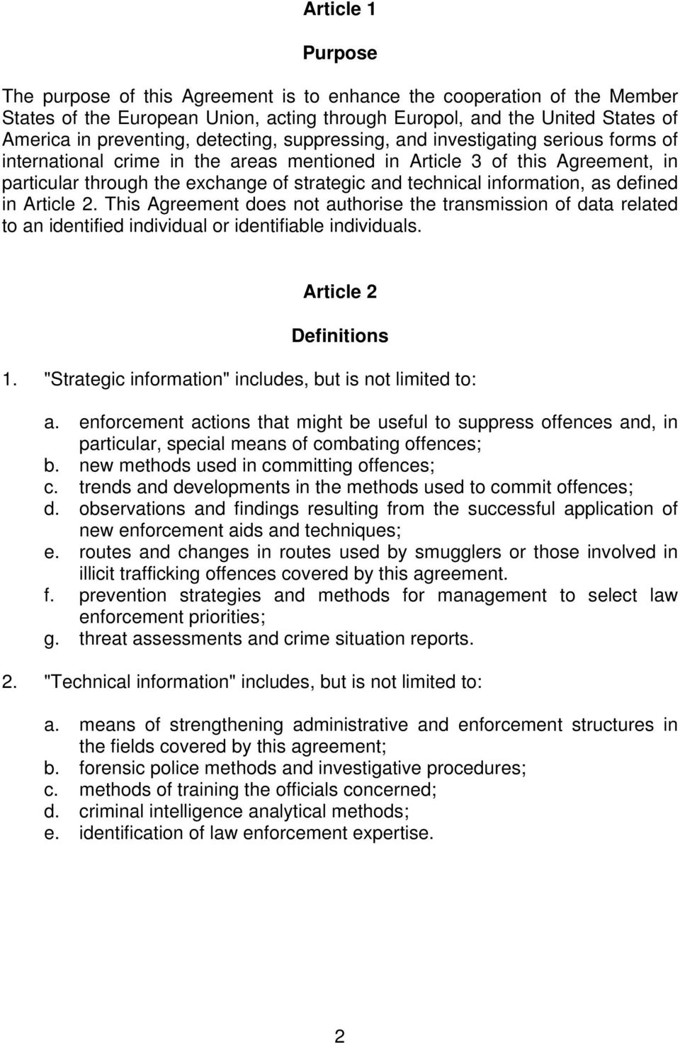 information, as defined in Article 2. This Agreement does not authorise the transmission of data related to an identified individual or identifiable individuals. Article 2 Definitions 1.