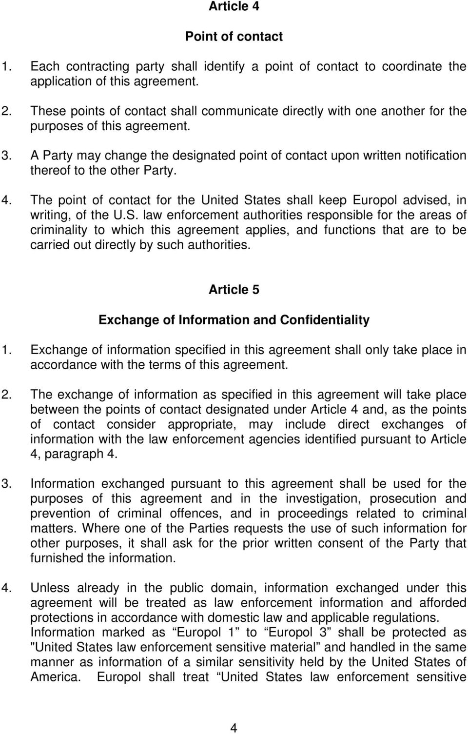 A Party may change the designated point of contact upon written notification thereof to the other Party. 4. The point of contact for the United States shall keep Europol advised, in writing, of the U.