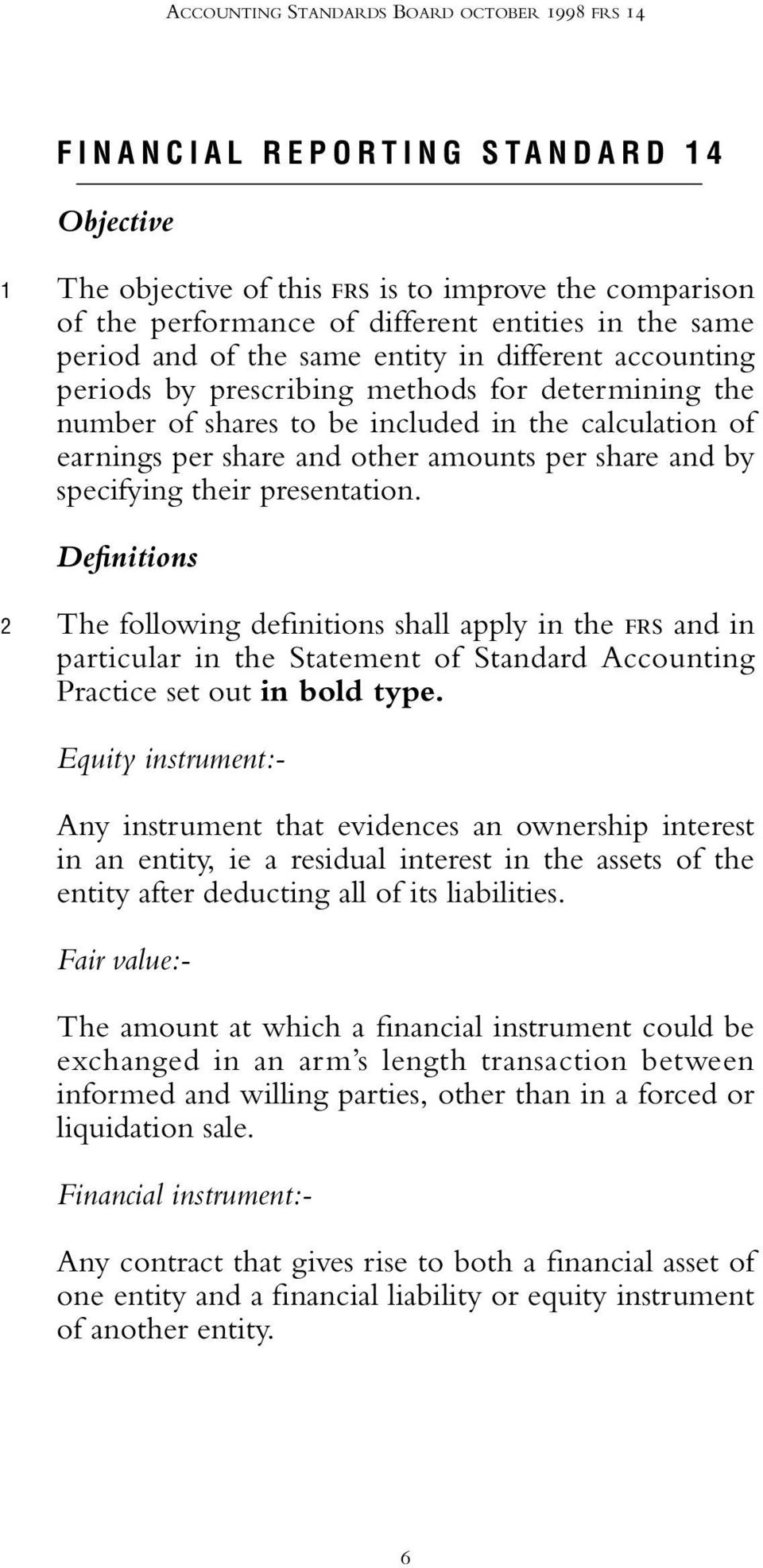 share and by specifying their presentation. Definitions 2 The following definitions shall apply in the FRS and in particular in the Statement of Standard Accounting Practice set out in bold type.