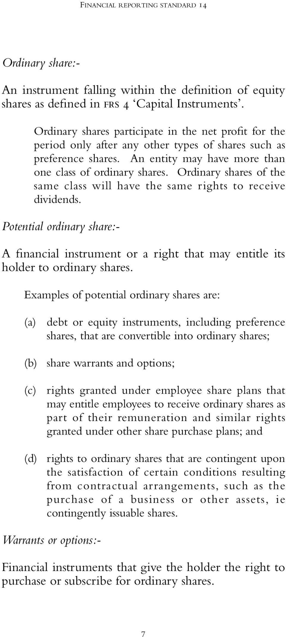 Ordinary shares of the same class will have the same rights to receive dividends. Potential ordinary share:- A financial instrument or a right that may entitle its holder to ordinary shares.