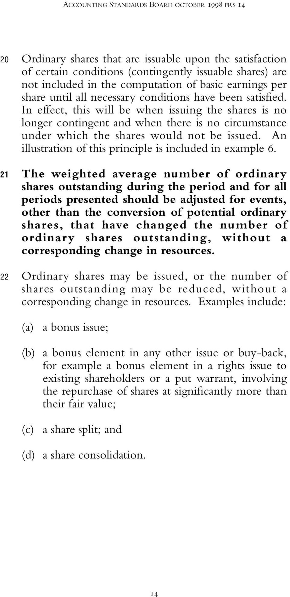 In effect, this will be when issuing the shares is no longer contingent and when there is no circumstance under which the shares would not be issued.