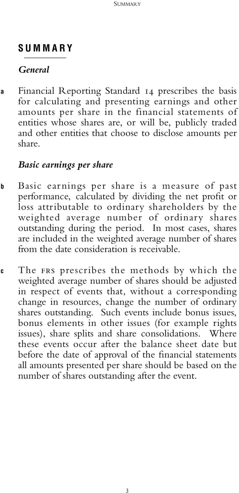 Basic earnings per share b c Basic earnings per share is a measure of past performance, calculated by dividing the net profit or loss attributable to ordinary shareholders by the weighted average