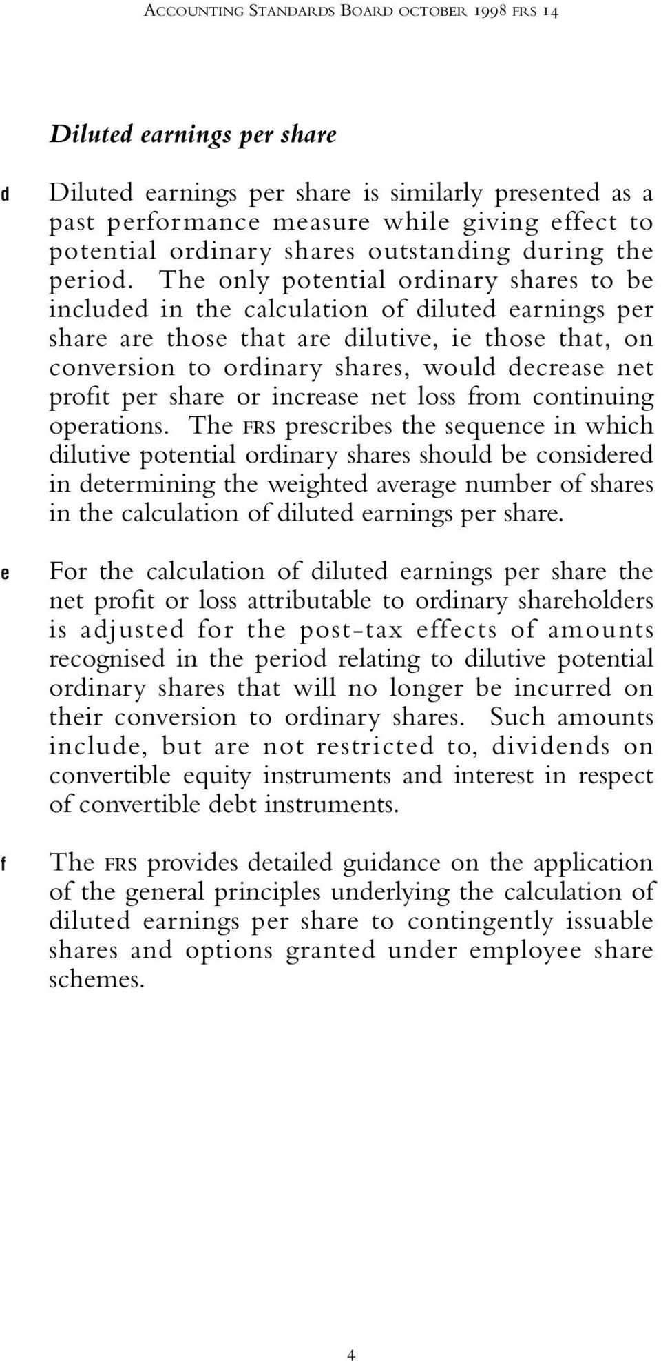 The only potential ordinary shares to be included in the calculation of diluted earnings per share are those that are dilutive, ie those that, on conversion to ordinary shares, would decrease net
