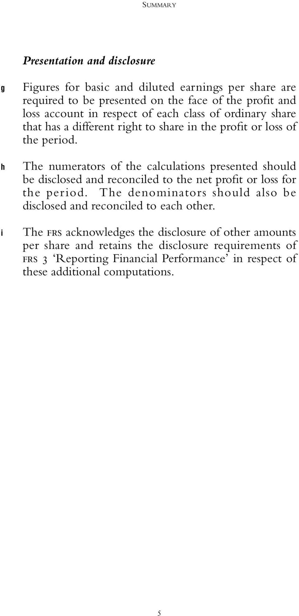 The numerators of the calculations presented should be disclosed and reconciled to the net profit or loss for the period.