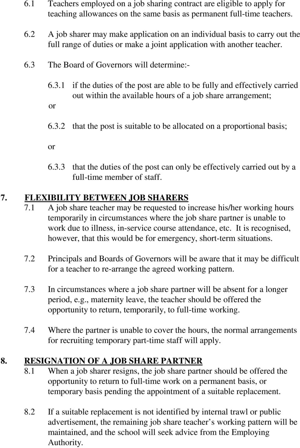 The Board of Governors will determine:- 6.3.1 if the duties of the post are able to be fully and effectively carried out within the available hours of a job share arrangement; or 6.3.2 that the post is suitable to be allocated on a proportional basis; or 6.