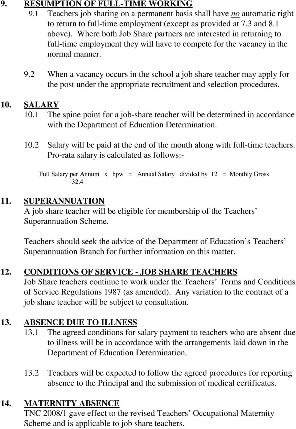 2 When a vacancy occurs in the school a job share teacher may apply for the post under the appropriate recruitment and selection procedures. 10. SALARY 10.
