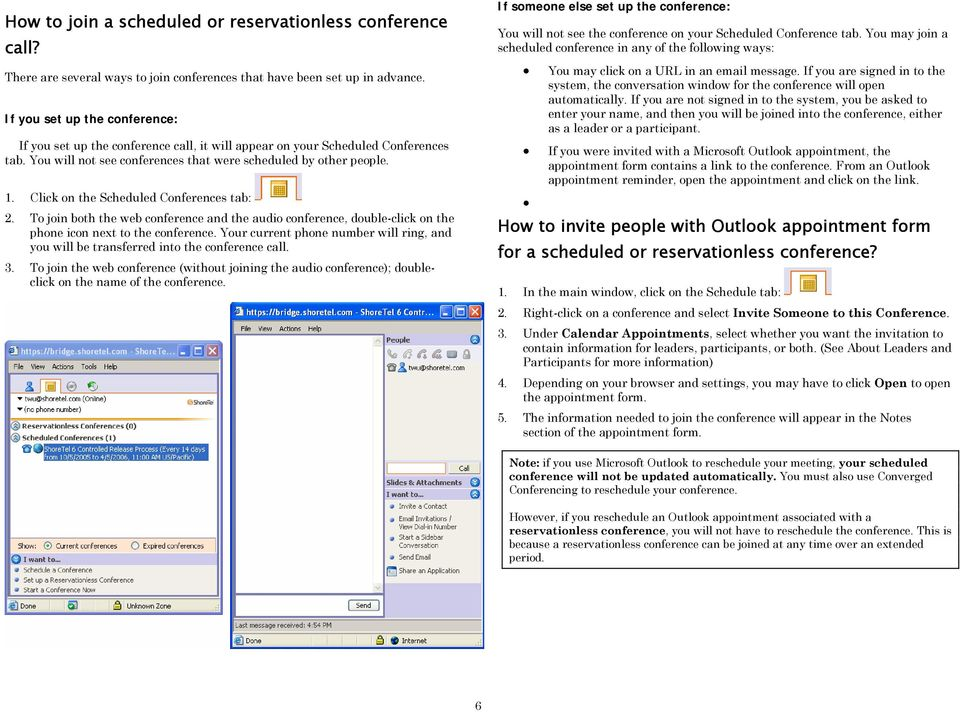 Click on the Scheduled Conferences tab: 2. To join both the web conference and the audio conference, double-click on the phone icon next to the conference.