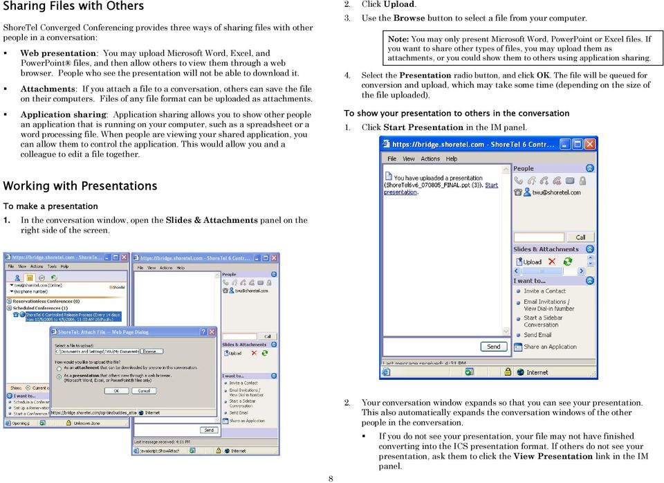 Attachments: If you attach a file to a conversation, others can save the file on their computers. Files of any file format can be uploaded as attachments.