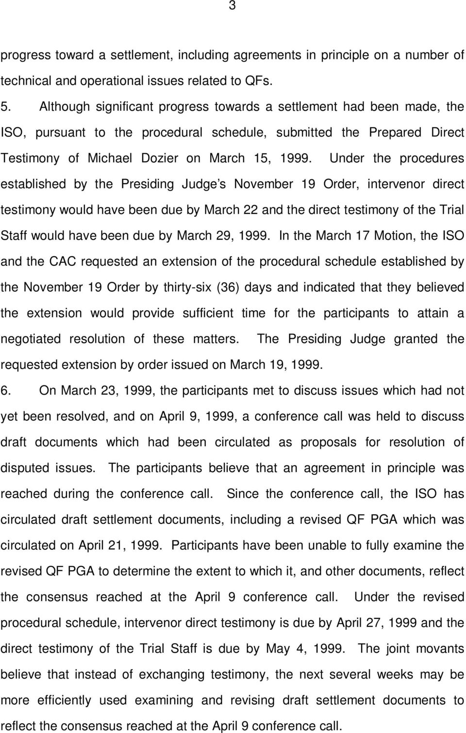 Under the procedures established by the Presiding Judge s November 19 Order, intervenor direct testimony would have been due by March 22 and the direct testimony of the Trial Staff would have been