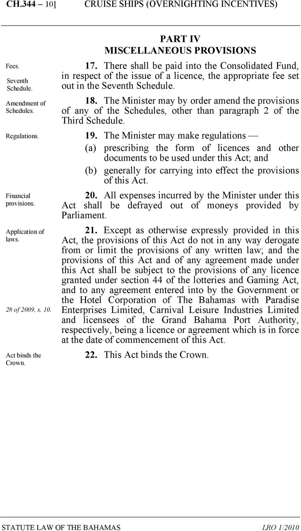 The Minister may by order amend the provisions of any of the Schedules, other than paragraph 2 of the Third Schedule. 19.