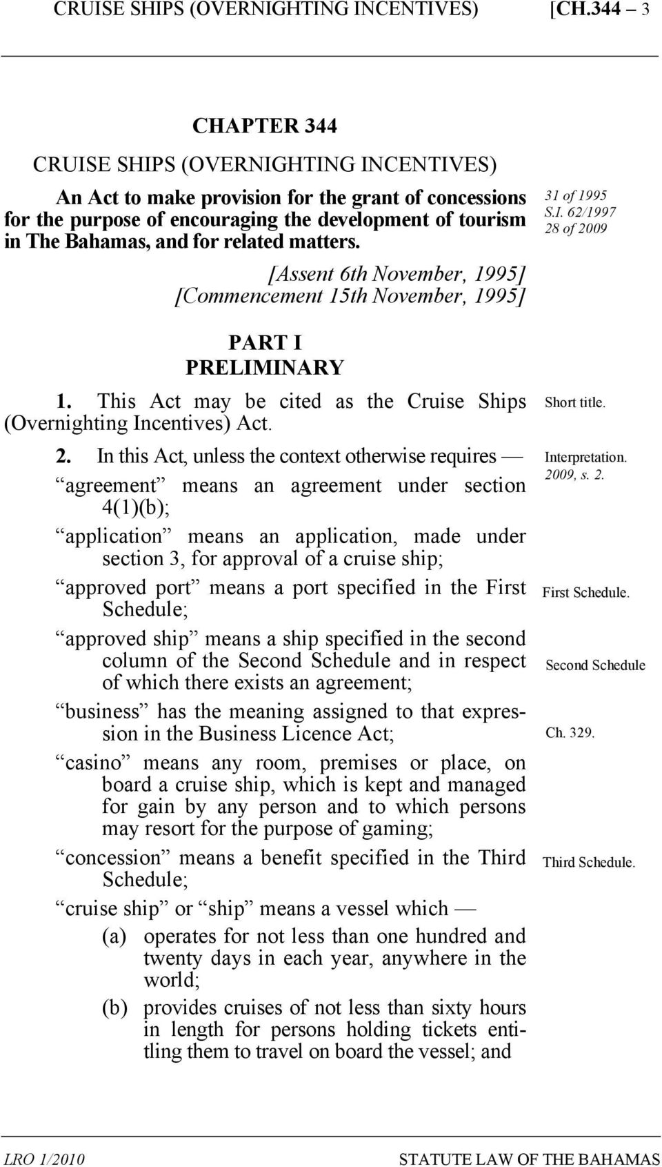 In this Act, unless the context otherwise requires agreement means an agreement under section 4(1)(b); application means an application, made under section 3, for approval of a cruise ship; approved