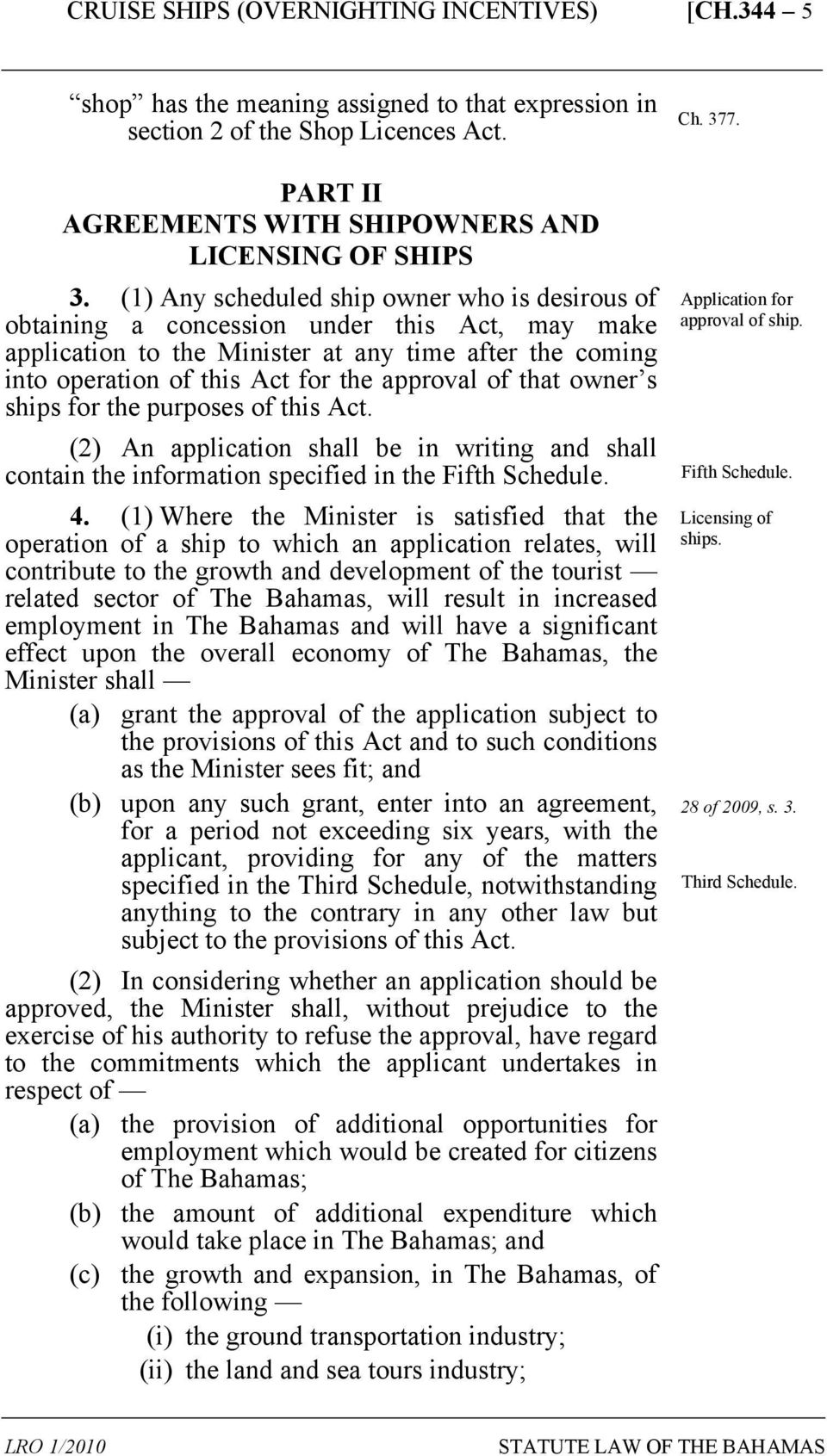 that owner s ships for the purposes of this Act. (2) An application shall be in writing and shall contain the information specified in the Fifth Schedule. 4.