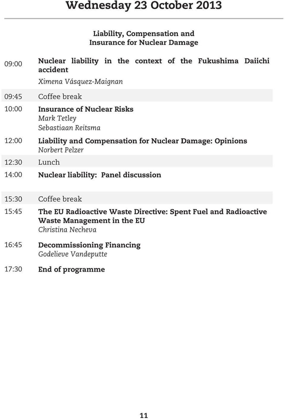 Nuclear Damage: Opinions Norbert Pelzer 12:30 Lunch 14:00 Nuclear liability: Panel discussion 15:30 Coffee break 15:45 The EU Radioactive Waste