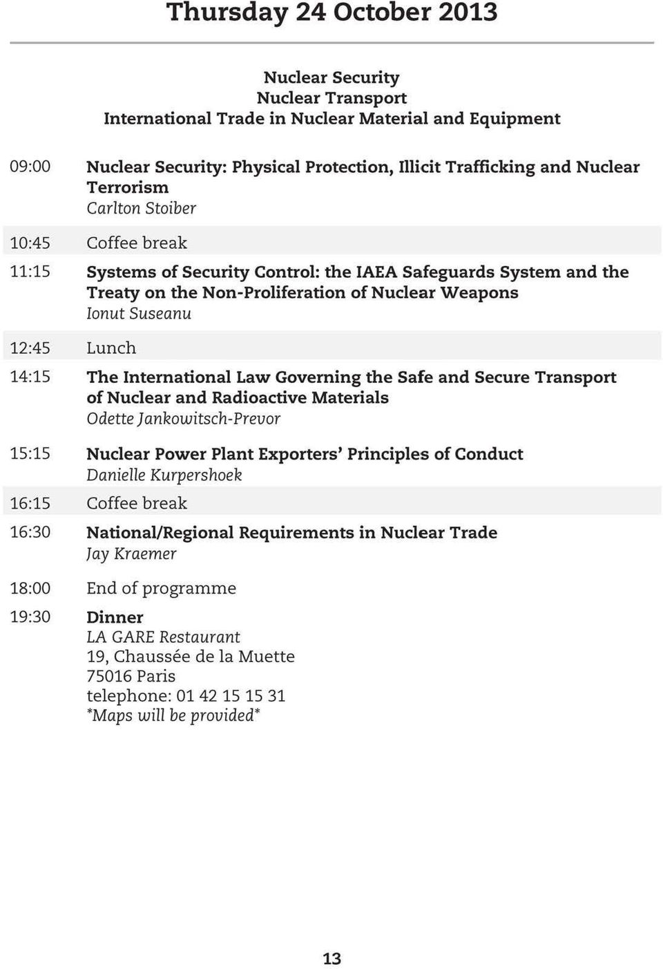 The International Law Governing the Safe and Secure Transport of Nuclear and Radioactive Materials Odette ] ankowitsch-prevor 15:15 Nuclear Power Plant Exporters' Principles of Conduct Danielle