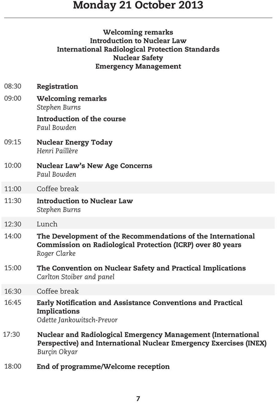 Bowden Coffee break Introduction to Nuclear Law Stephen Burns Lunch The Development of the Recommendations of the International Commission on Radiological Protection (ICRP) over 80 years Roger Clarke