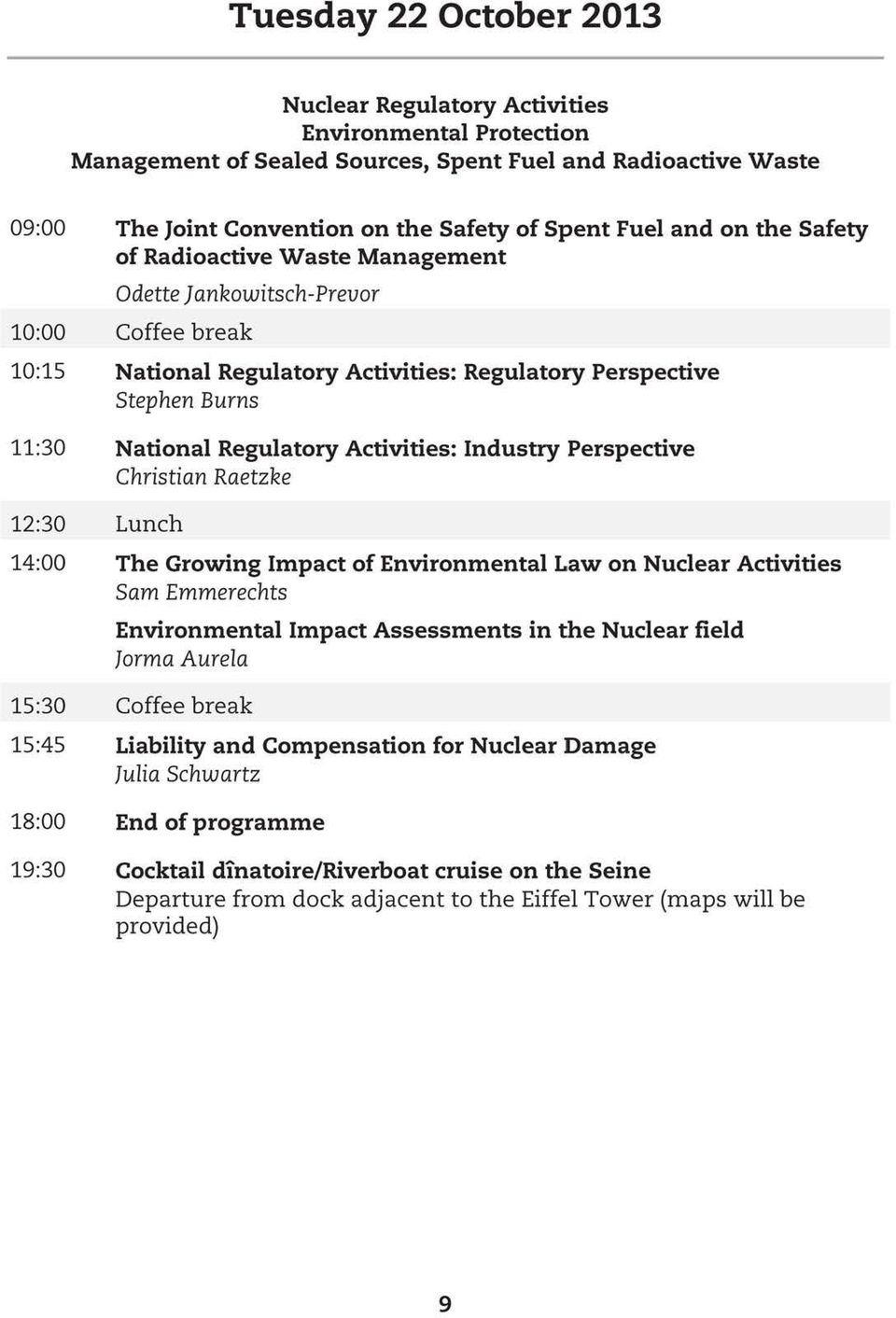 Activities: Industry Perspective Christian Raetzke 12:30 Lunch 14:00 The Growing Impact of Environmental Law on Nuclear Activities Sam Emmerechts Environmental Impact Assessments in the Nuclear field