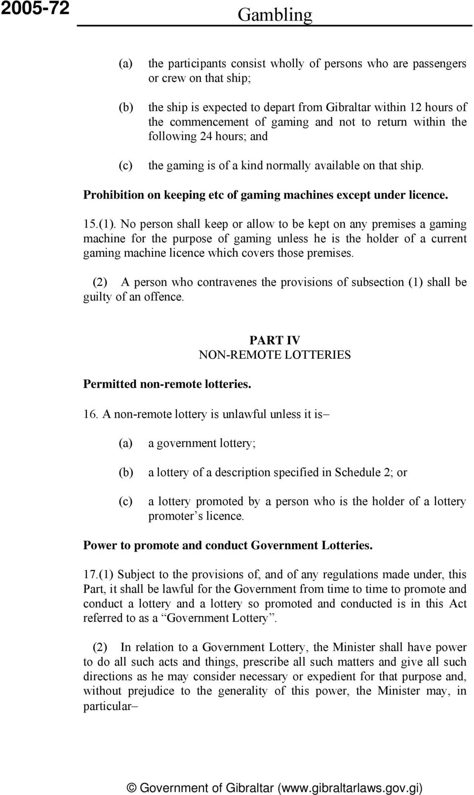 No person shall keep or allow to be kept on any premises a gaming machine for the purpose of gaming unless he is the holder of a current gaming machine licence which covers those premises.