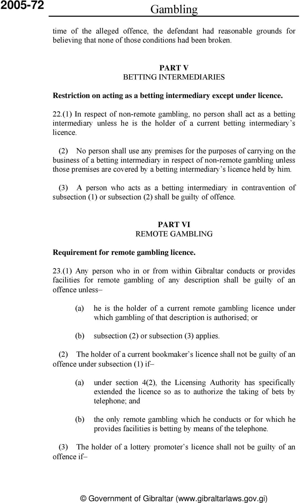 (1) In respect of non-remote gambling, no person shall act as a betting intermediary unless he is the holder of a current betting intermediary s licence.
