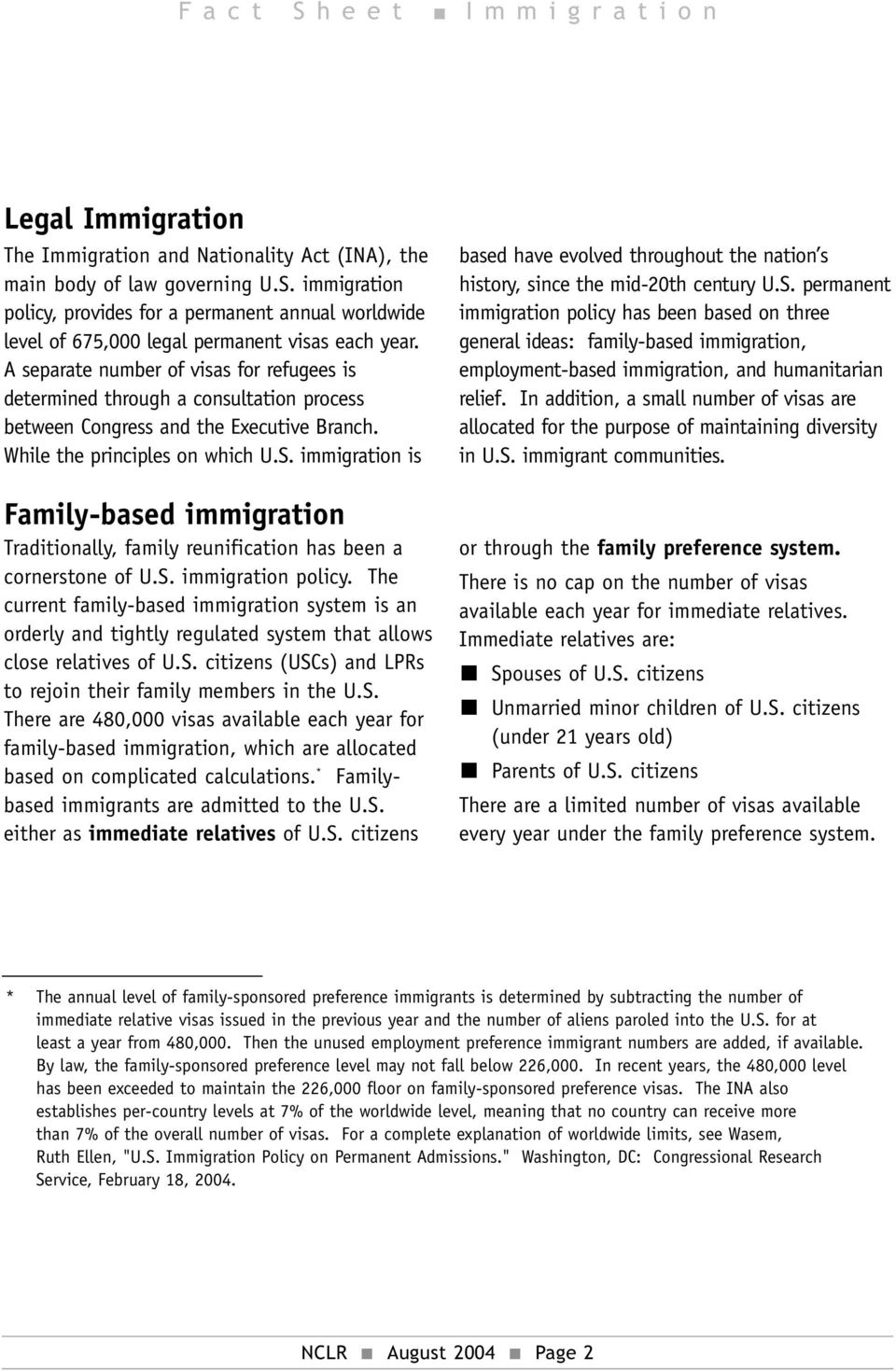 immigration is Family-based immigration Traditionally, family reunification has been a cornerstone of U.S. immigration policy.