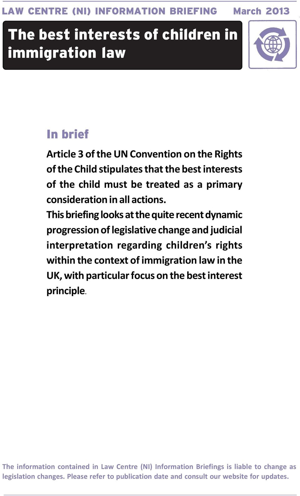This briefing looks at the quite recent dynamic progression of legislative change and judicial interpretation regarding children s rights within the context of immigration