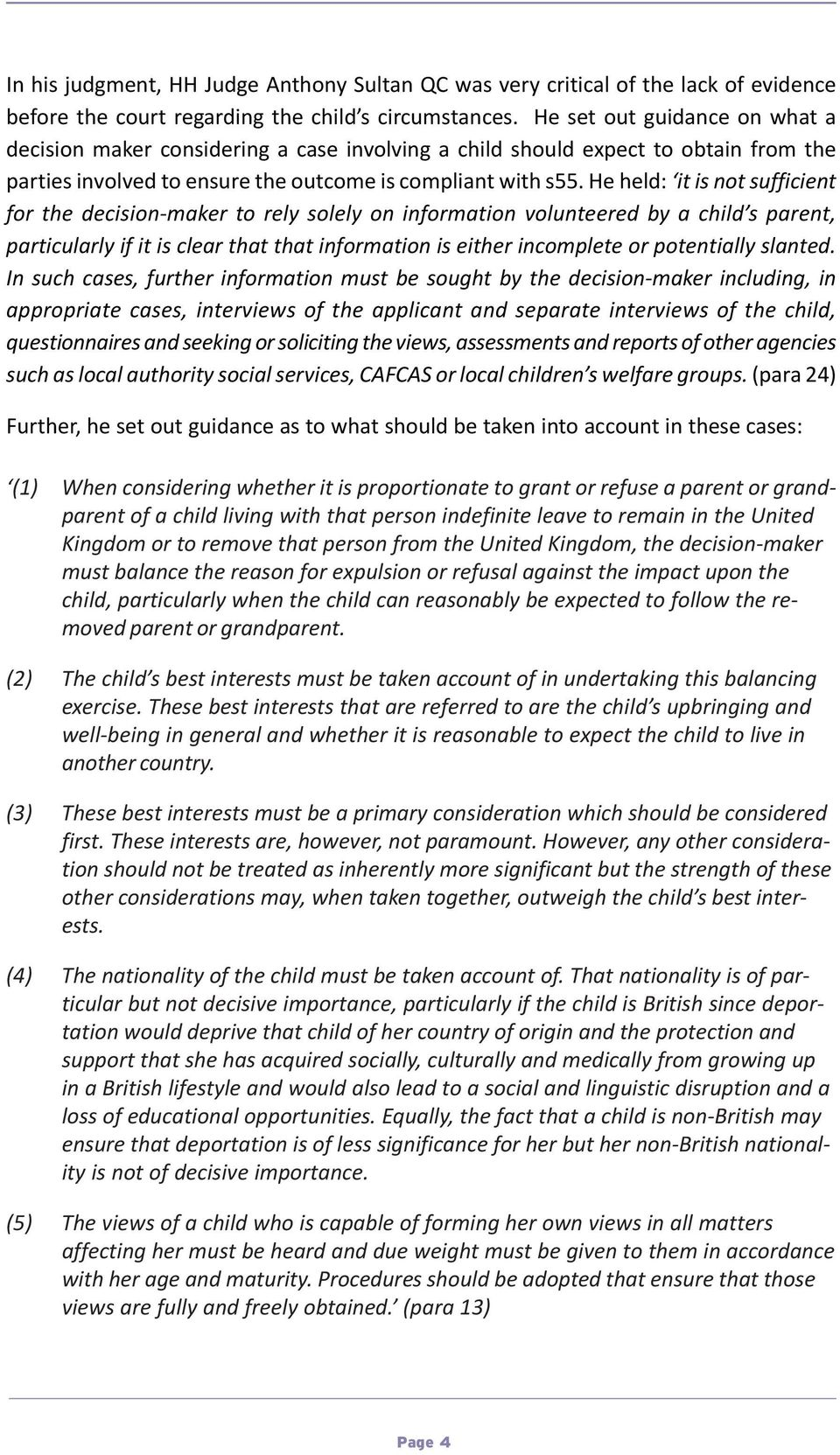 He held: it is not sufficient for the decision-maker to rely solely on information volunteered by a child s parent, particularly if it is clear that that information is either incomplete or
