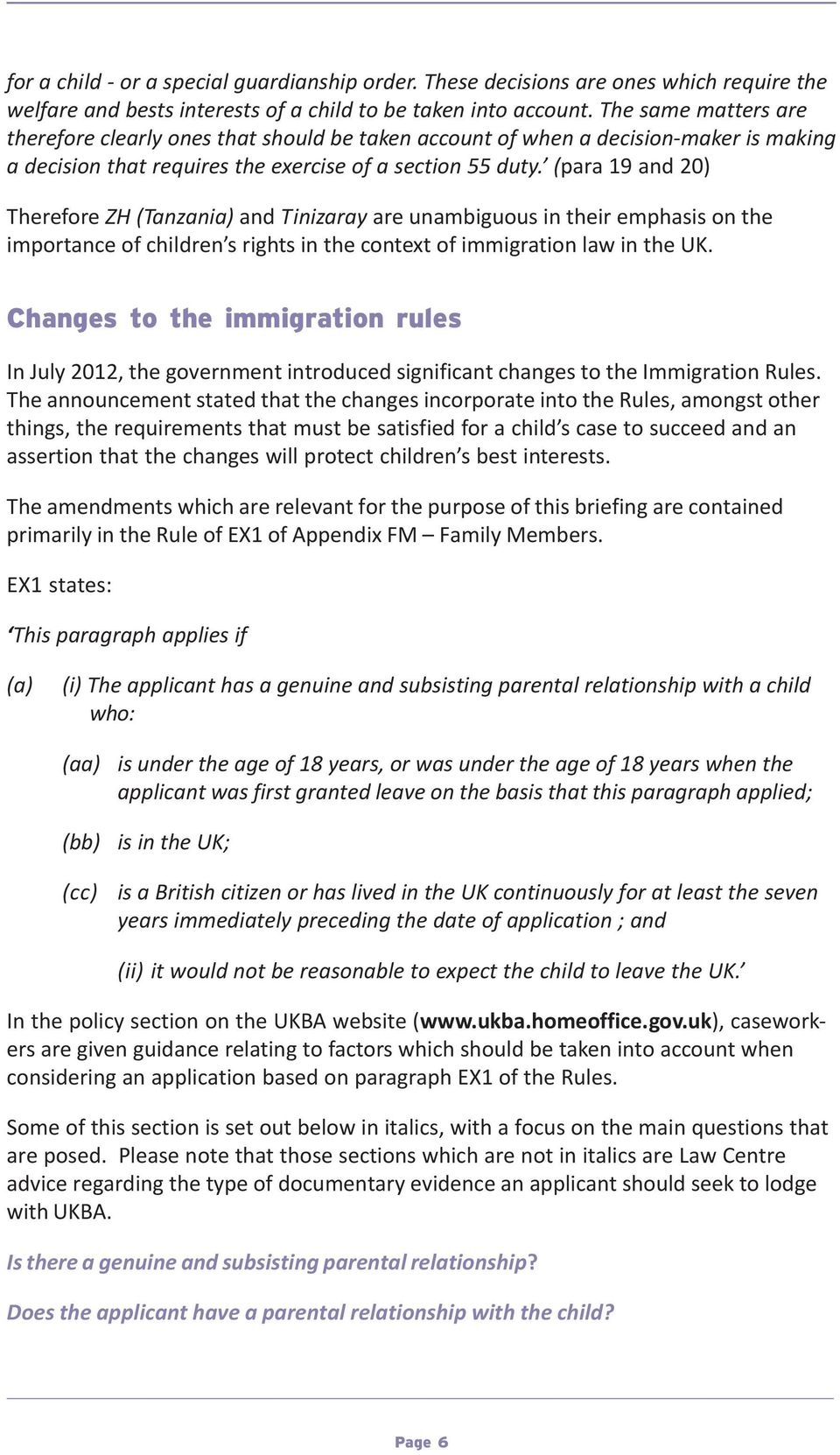 (para 19 and 20) Therefore ZH (Tanzania) and Tinizaray are unambiguous in their emphasis on the importance of children s rights in the context of immigration law in the UK.