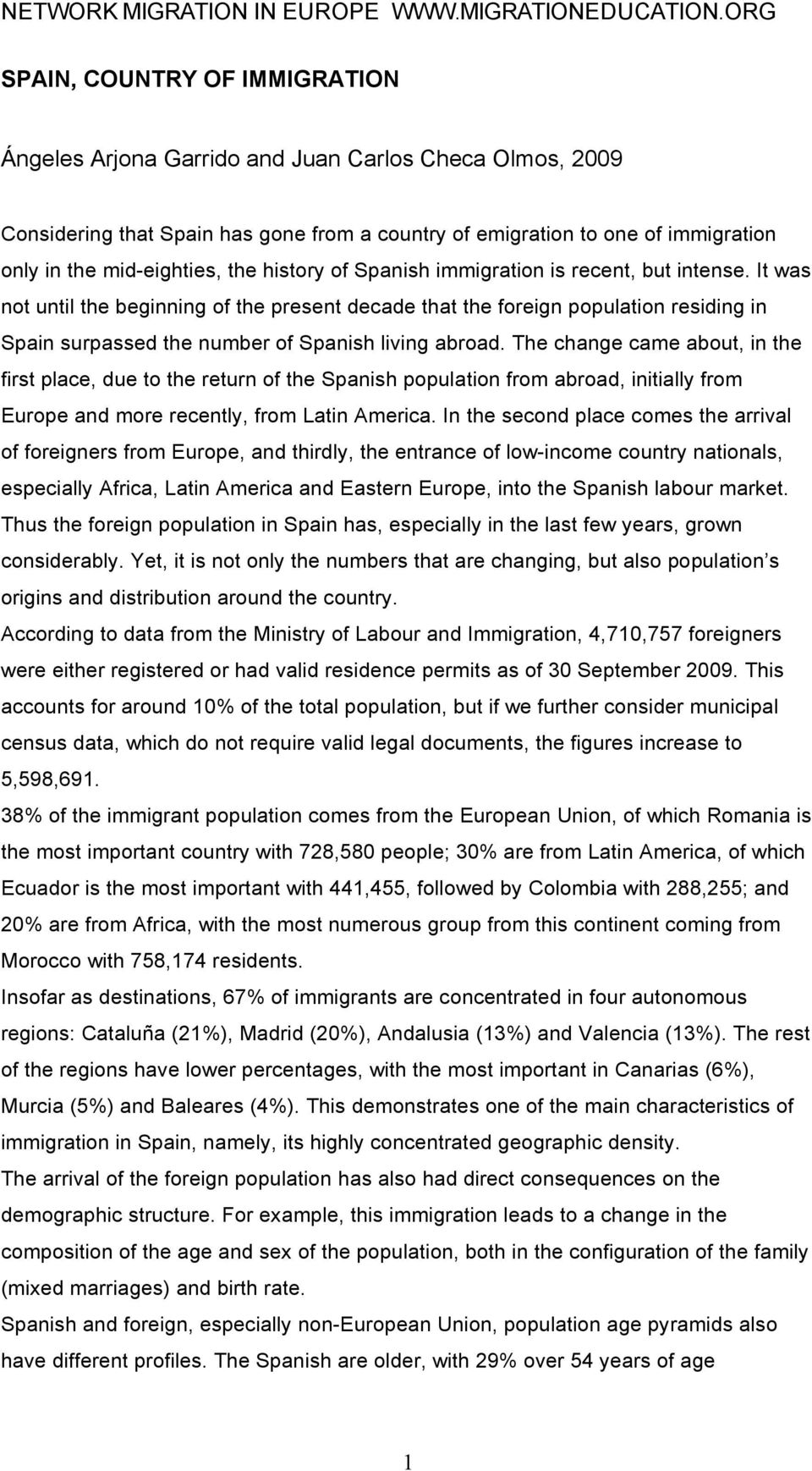 The change came about, in the first place, due to the return of the Spanish population from abroad, initially from Europe and more recently, from Latin America.