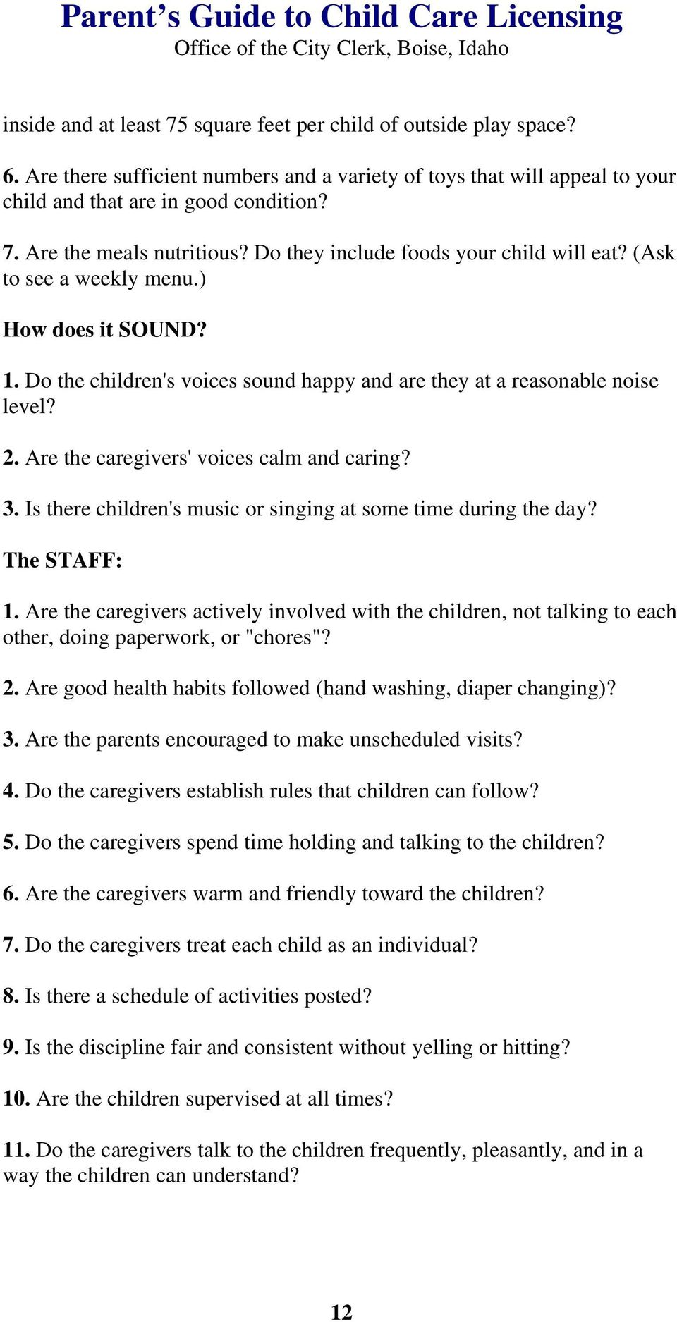 Are the caregivers' voices calm and caring? 3. Is there children's music or singing at some time during the day? The STAFF: 1.