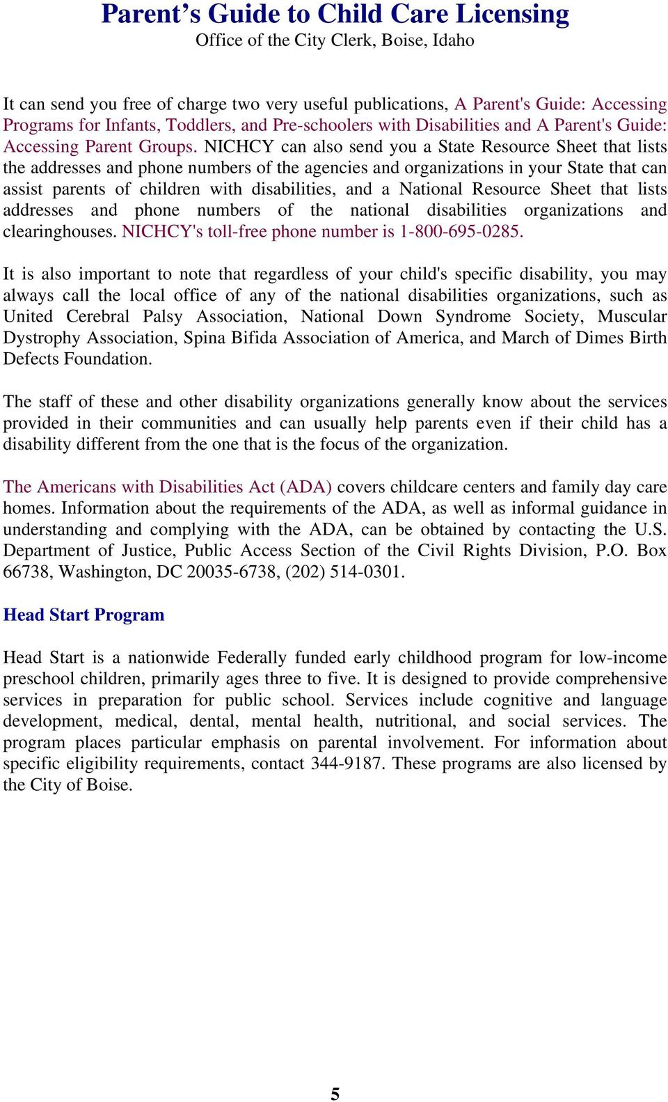 NICHCY can also send you a State Resource Sheet that lists the addresses and phone numbers of the agencies and organizations in your State that can assist parents of children with disabilities, and a