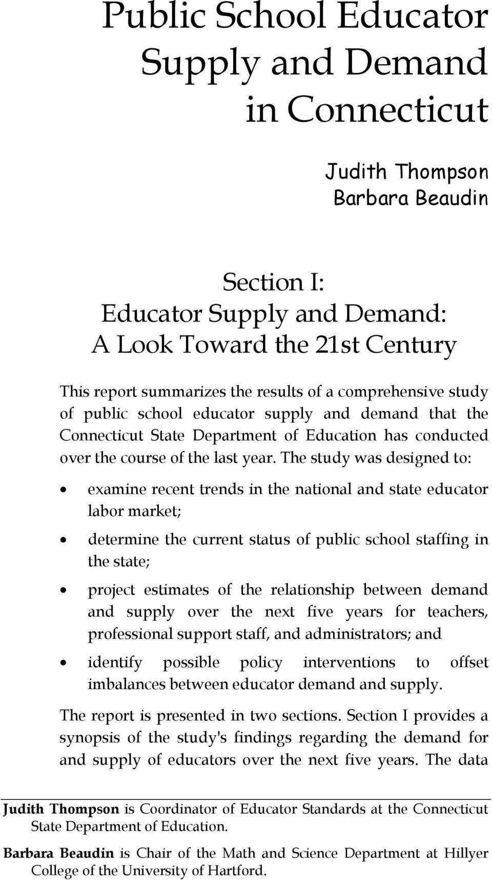 The study was designed to: examine recent trends in the national and state educator labor market; determine the current status of public school staffing in the state; project estimates of the