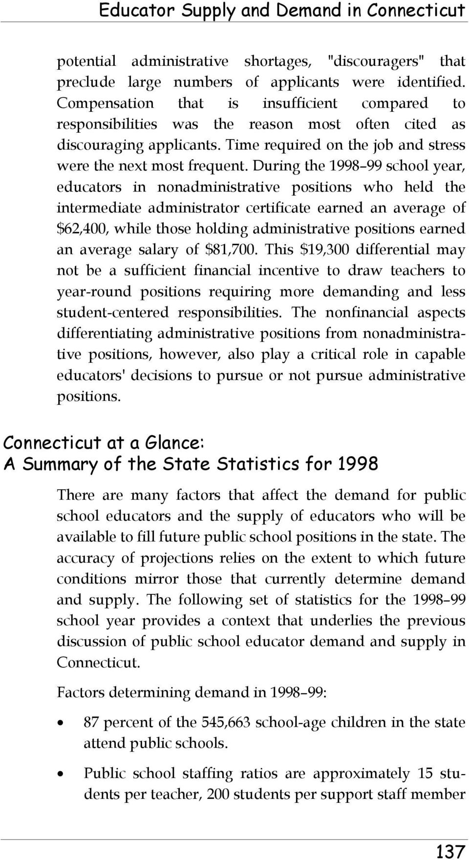During the 1998 99 school year, educators in nonadministrative positions who held the intermediate administrator certificate earned an average of $62,400, while those holding administrative positions