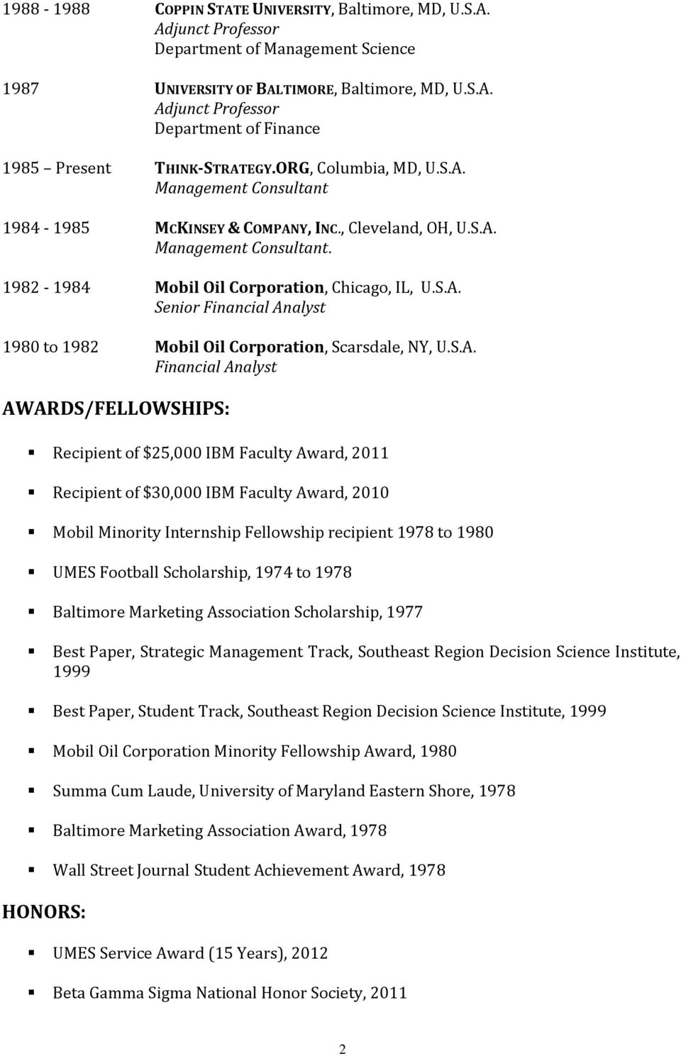 S.A. Financial Analyst AWARDS/FELLOWSHIPS: Recipient of $25,000 IBM Faculty Award, 2011 Recipient of $30,000 IBM Faculty Award, 2010 Mobil Minority Internship Fellowship recipient 1978 to 1980 UMES