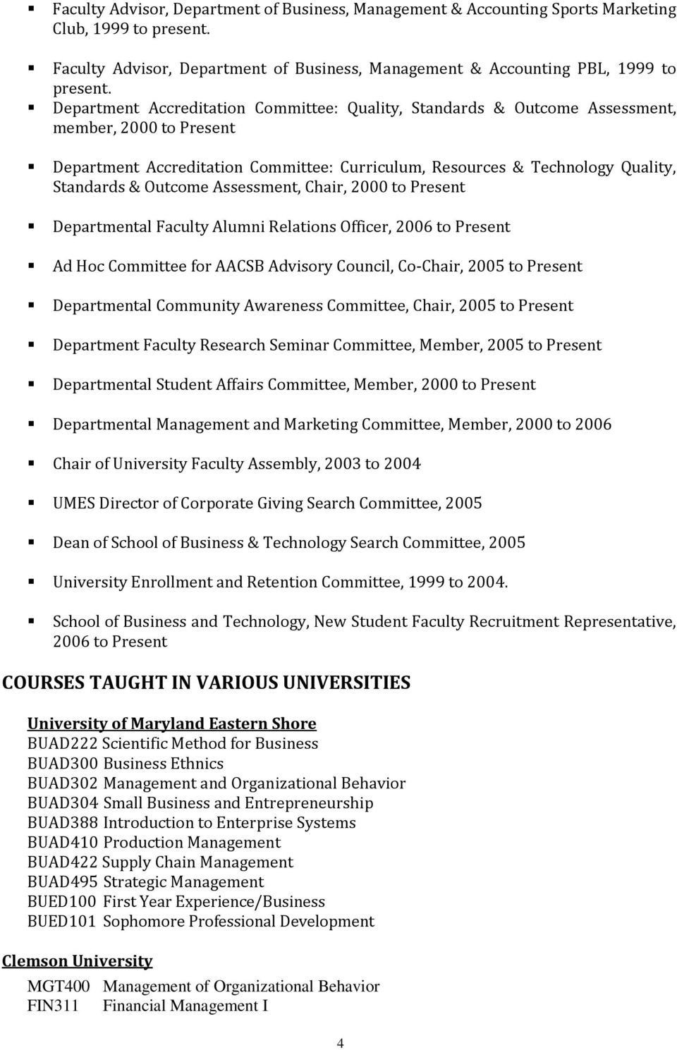 Outcome Assessment, Chair, 2000 to Present Departmental Faculty Alumni Relations Officer, 2006 to Present Ad Hoc Committee for AACSB Advisory Council, Co-Chair, 2005 to Present Departmental Community