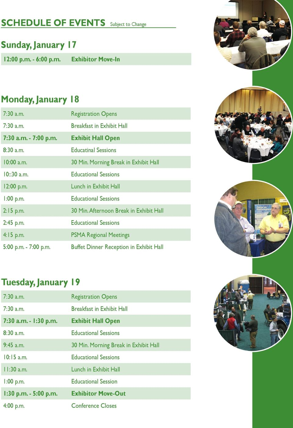 m. 30 Min. Afternoon Break in Exhibit Hall 2:45 p.m. Educational Sessions 4:15 p.m. PSMA Regional Meetings 5:00 p.m. - 7:00 p.m. Buffet Dinner Reception in Exhibit Hall Tuesday, January 19 7:30 a.m. Registration Opens 7:30 a.