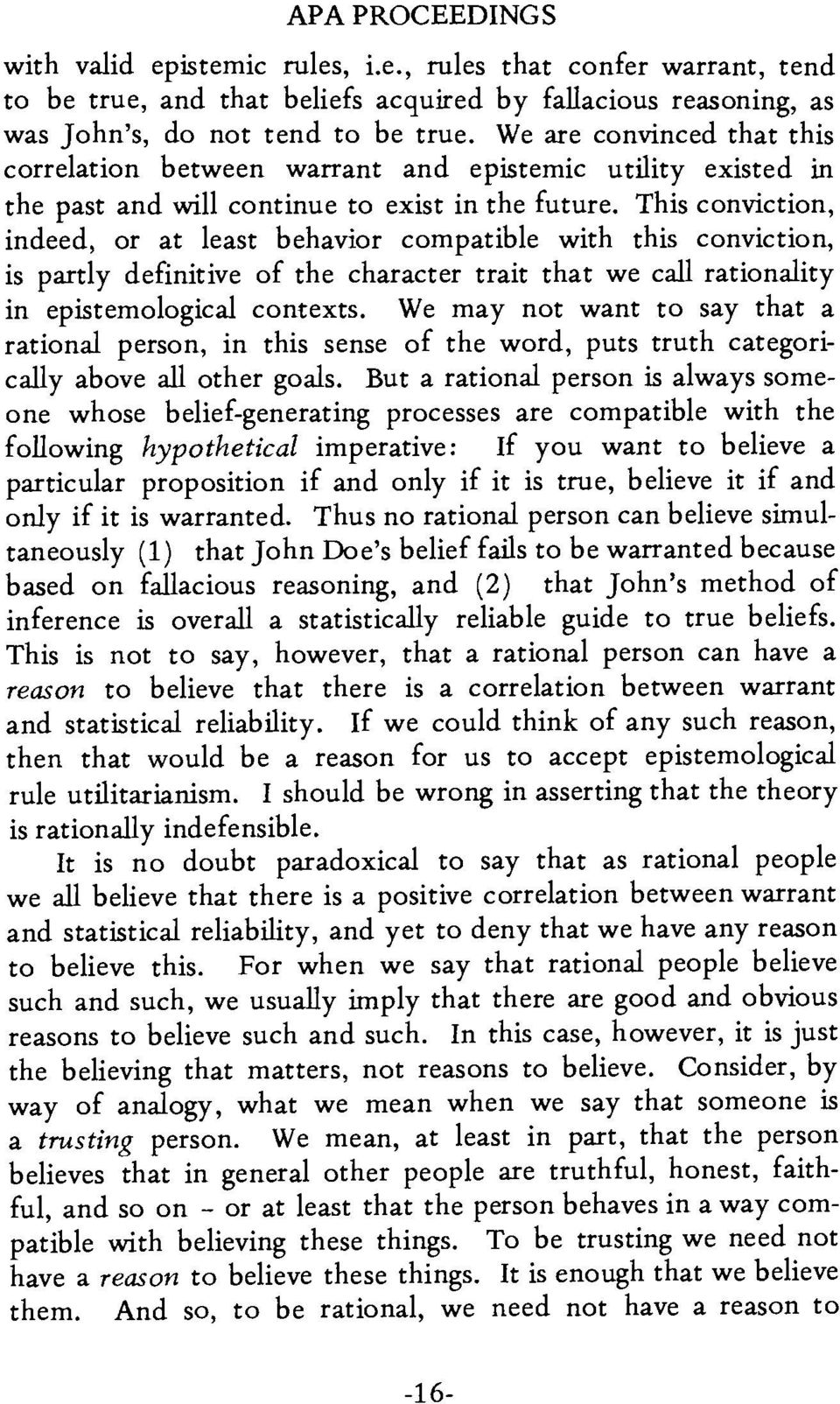 This conviction, indeed, or at least behavior compatible with this conviction, is partly definitive of the character trait that we call rationality in epistemological contexts.